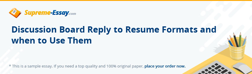 Discussion Board Reply to Resume Formats and when to Use Them