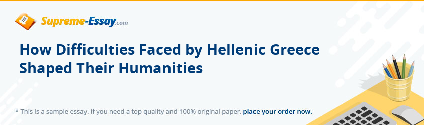 How Difficulties Faced by Hellenic Greece Shaped Their Humanities