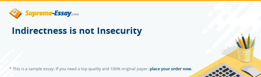 Indirectness is not Insecurity