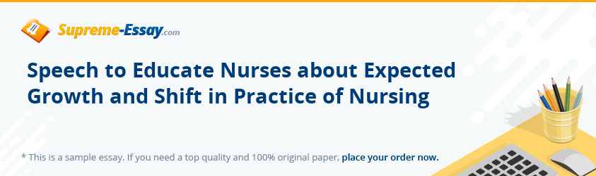 Speech to Educate Nurses about Expected Growth and Shift in Practice of Nursing
